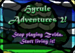 Hyrule Adventures 2! Stop playing Zelda. Start living it!