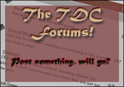 The TDC Forums! Post something, will ya?